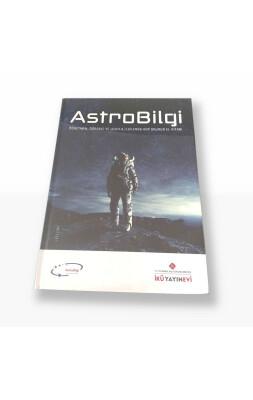 AstroBilgi: Öğretmen Öğrenci ve Uzayla İlgilenen Her Okurun El Kitabı